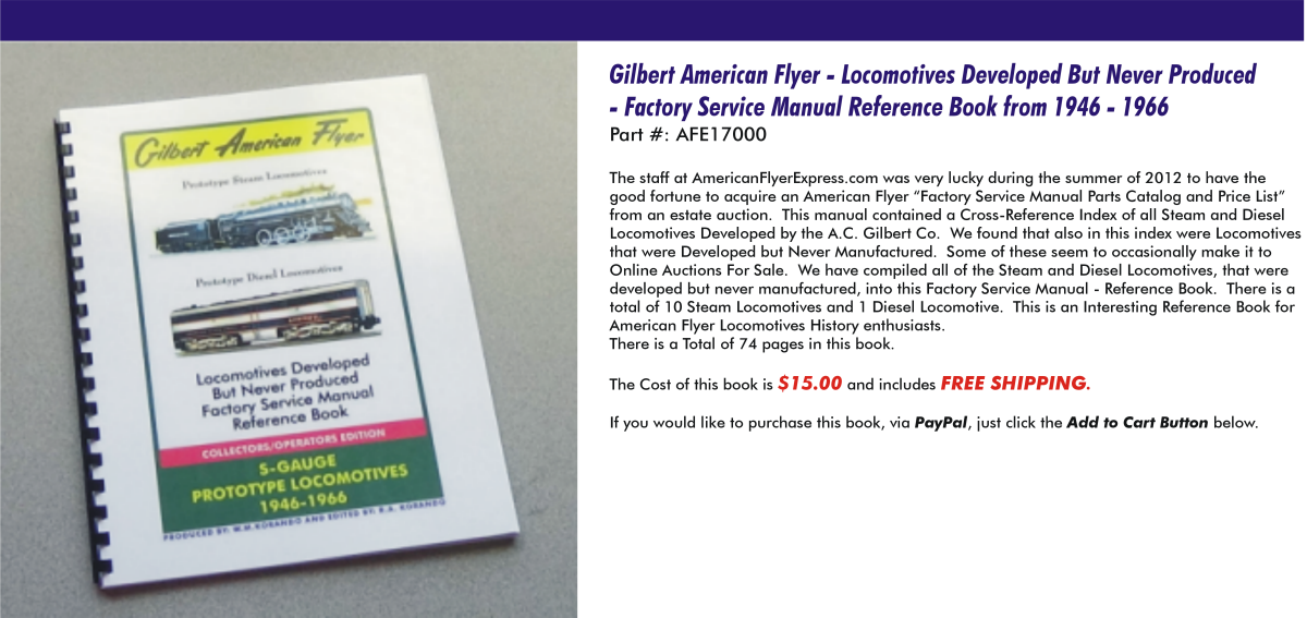 Gilbert American Flyer - Locomotives Developed But Never Produced - Factory Service reference Book for All Steam and Diesel Locomotives Manufactured From 1938-1963,  AFE17000